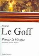 Cover of: Pensar la historia/ History and Memory by Jacques Le Goff