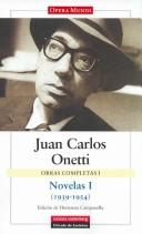 Cover of: Novelas 1939-1954/ Novels 1939-1954 (Obras Completas / Complete Works) by Juan Carlos Onetti