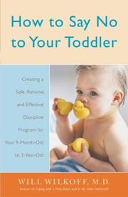 Cover of: How to Say No to Your Toddler | William Wilkoff