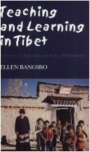 Cover of: Teaching and Learning in Tibet by Ellen Bangsbo