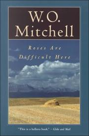 Cover of: Roses Are Difficult Here by W.O. Mitchell
