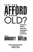 Cover of: Can you afford to grow old? by James W. Addicott