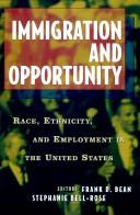 Cover of: Immigration and opportunity | Frank D. Bean