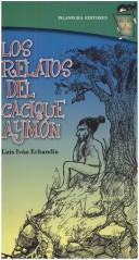 Cover of: Los relatos del cacique aymón by Luis Iván Echandía