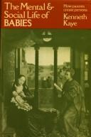 Cover of: The mental and social life of babies | Kenneth Kaye
