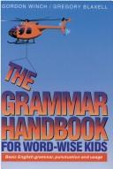 Cover of: The grammar handbook for word-wise kids by Gordon Winch