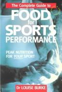 Cover of: The Complete Guide to Food for Sports Performance by Louise Burke