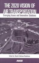 Cover of: The 2020 Vision of Air Transportation: Emerging Issues and Innovative Solutions | calif International Air Transportation Conference 2000 San Francisco