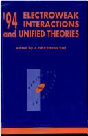 Cover of: '94 electroweak interactions and unified theories | Rencontre de Moriond (29th 1994 Les Arcs (Savoie, France)).