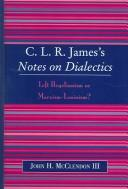 Cover of: C.L.R. James's Notes on dialectics | John H McClendon