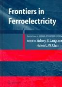 Cover of: Frontiers of ferroelectricity | Sydney B. Lang