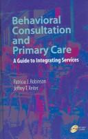 Cover of: Behavioral consultation and primary care | Robinson, Patricia Ph. D.