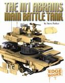 Cover of: The M1A1 Abrams Main Battle Tank | Steve Parker