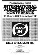Cover of: Proceedings of the First International Machine Tool Conference by Kenneth A. Lane
