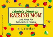 Cover of: Baby's guide to raising Mom | R. J. Fischer