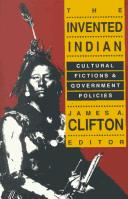 Cover of: The Invented Indian | James A. Clifton