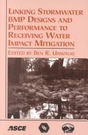 Cover of: Linking Stormwater Bmp Designs and Performance to Receiving Water Impact Mitigation by Ben R. Urbonas