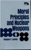 Cover of: Moral principles and nuclear weapons | Douglas P. Lackey