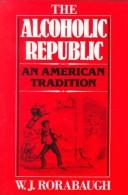 Cover of: The alcoholic republic, an American tradition | W. J. Rorabaugh