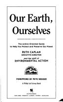 Cover of: Our earth, ourselves by Ruth Caplan