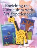 Cover of: Enriching the Curriculum with Art Experiences | Wendy M.L Libby