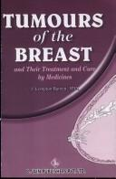 Cover of: Tumours of the breast and their treatment and cure by medicines | J. Compton Burnett