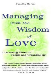 Cover of: Managing with the wisdom of love by Dorothy Marcic