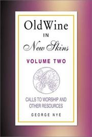 Cover of: Old Wine in New Skins (Volume 2): Calls to Worship and Other Worship Resources (Old Wine in New Skins) | George A. Nye
