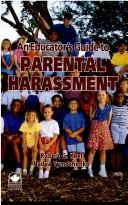 Cover of: An educator's guide to parental harassment | Robert G. Keel
