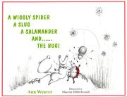 Cover of: A Wiggly Spider A Slug A Salamander and...The Bug! | Ann Weaver