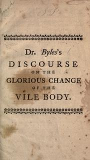 Cover of: A discourse on the present vileness of the body, and it's [sic] future glorious change by Christ | Byles, Mather