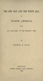 Cover of: The red man and the white man in North America by George Edward Ellis