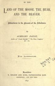 Cover of: In the land of the moose, the bear, and the beaver | Achilles Daunt