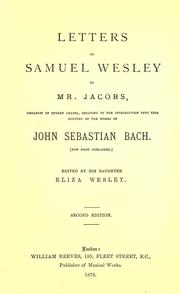 Cover of: Letters of Samuel Wesley to Mr. Jacobs, organist of Surrey Chapel, relating to the introduction into this country of the works of John Sebastian Bach | Wesley, Samuel