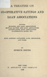 Cover of: Treatise on co-operative savings and loan associations | Seymour Dexter