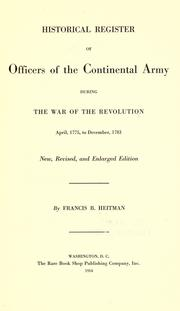 Cover of: Historical register of officers of the Continental army during the war of the Revolution, April, 1775, to December, 1783 | Francis B. Heitman