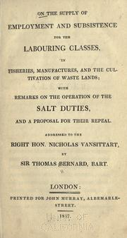 Cover of: On the supply of employment and subsistence for the labouring classes in fisheries, manufactures, and the cultivation of waste lands | Bernard, Thomas Sir.