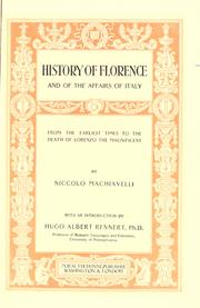 Cover of: History of Florence and of the affairs of Italy, from the earliest times to the death of Lorenzo the Magnificent | Niccolò Machiavelli