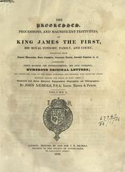 Cover of: The progresses, processions, and magnificent festivities of King James the first, his royal consort, family and court | John Treadwell Nichols