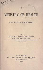 Cover of: A ministry of health, and other addresses | Richardson, Benjamin Ward Sir