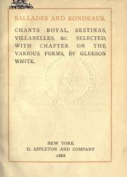 Cover of: Ballades and rondeaus, chants royal, sestinas, villanelles &c., selected with chapter on the various forms | White, Gleeson