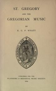 Cover of: St. Gregory and the Gregorian music | E. G. P. Wyatt, Plainsong and Mediaeval Music Society (Great Britain)