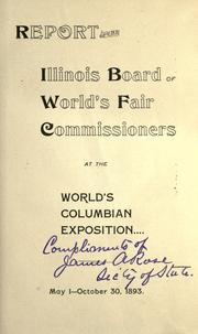 Cover of: Report of the Illinois Board of World's Fair Commissioners at the World's Columbian Exposition-- | Illinois. Board of World's Fair Commissioners.