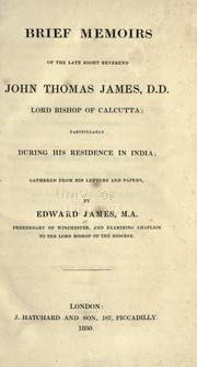 Cover of: Brief memoirs of the late Right Reverend John Thomas James, D.D., lord bishop of Calcutta | James, Edward.