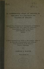 Cover of: An experimental study of grouping by similarity as a factor in the teaching of spelling | Charles Adam Wagner