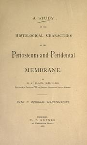 Cover of: A study of the histological characters of the periosteum and peridental membrane | G. V. Black