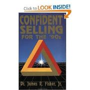Cover of: Confident Selling for the 90's | James Raymond Fisher Jr.