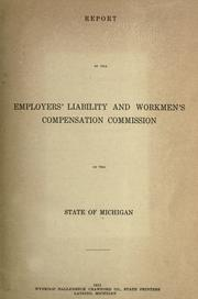 Cover of: Report of the Employers' Liability and Workmen's Compensation Commission of the State of Michigan | Michigan. Employers' Liability and Workmen's Compensation Commission.
