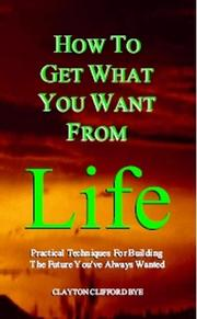 Cover of: How To Get What You Want From Life | Clayton Clifford Bye