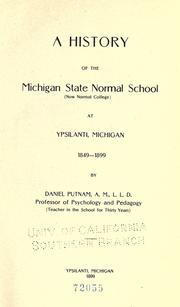 Cover of: A history of the Michigan state normal school (now Normal college) at Ypsilanti, Michigan, 1849-1899 | Putnam, Daniel